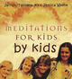 Meditations for Kids by Kids